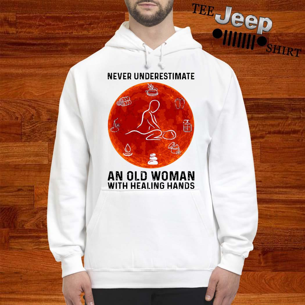 Never Underestimate An Old Woman With Healing Hands Shirt hoodie