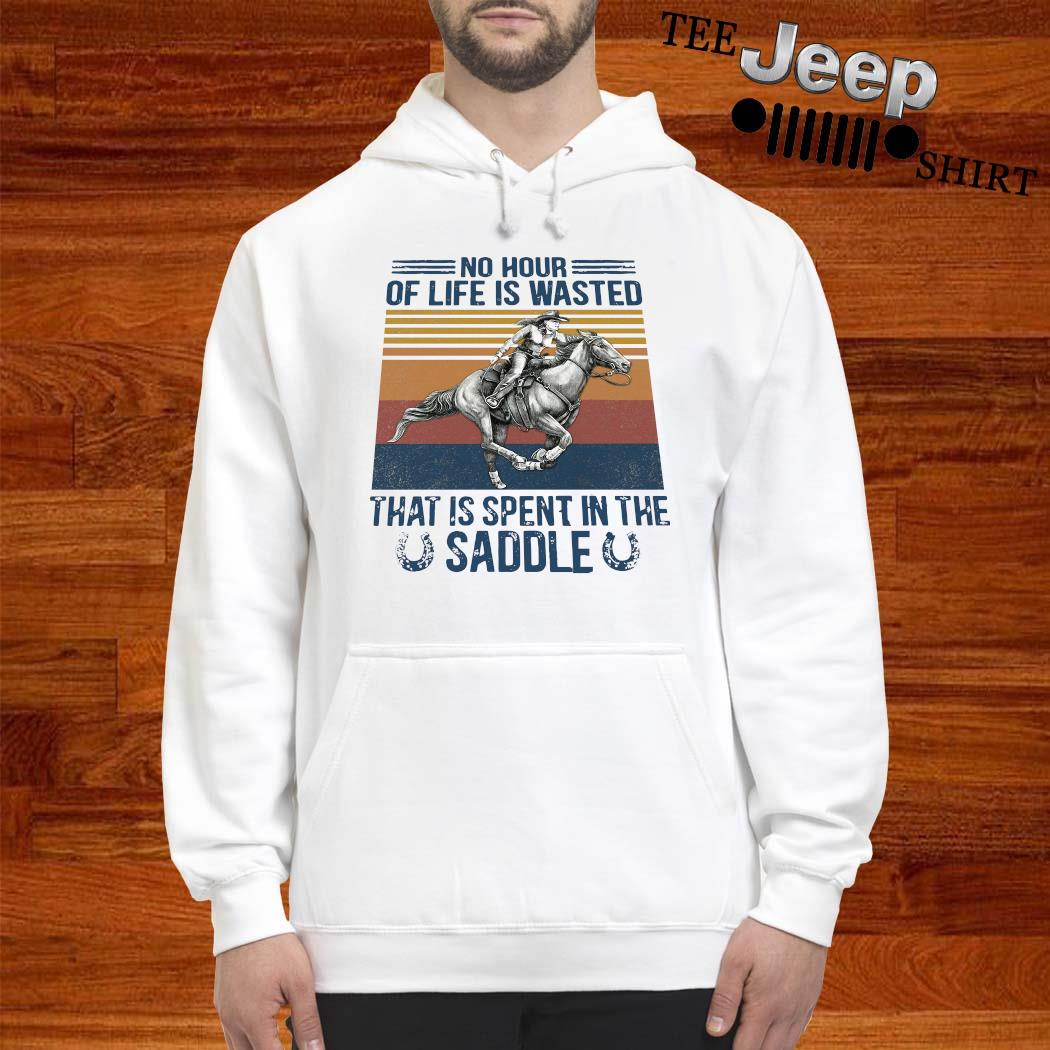 No Hour Of Life Is Wasted That Is Spent In The Saddle Shirt hoodie