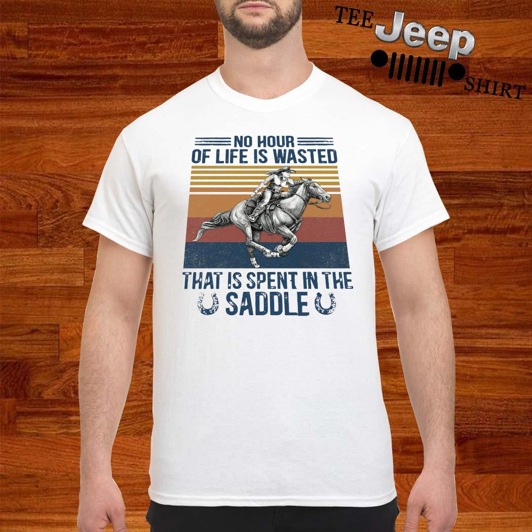 No Hour Of Life Is Wasted That Is Spent In The Saddle Shirt