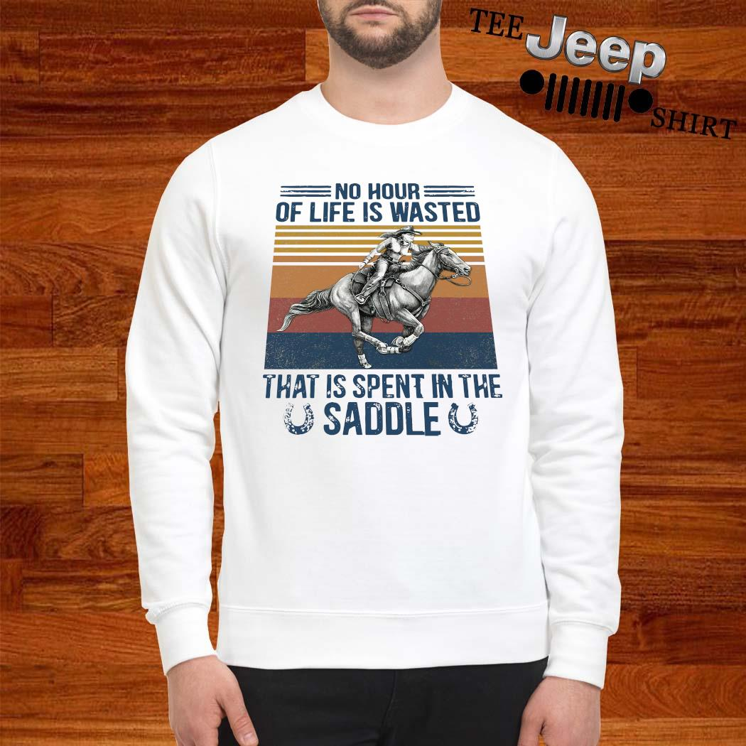 No Hour Of Life Is Wasted That Is Spent In The Saddle Shirt sweatshirt