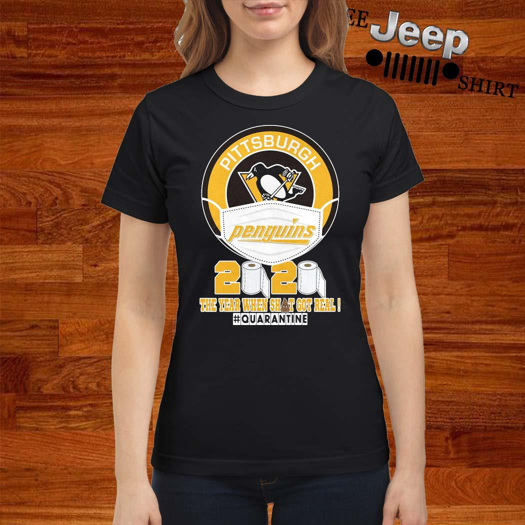 Pittsburgh Penguins 2020 The Year When Shit Got Real Shirt ladies-shirt