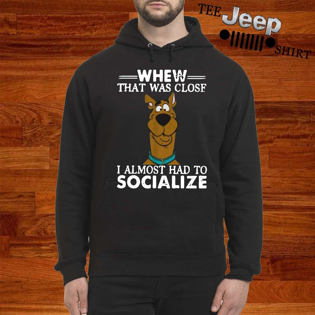 Scooby-doo Whew That Was Close I Almost Had To Socialize Shirt hoodie