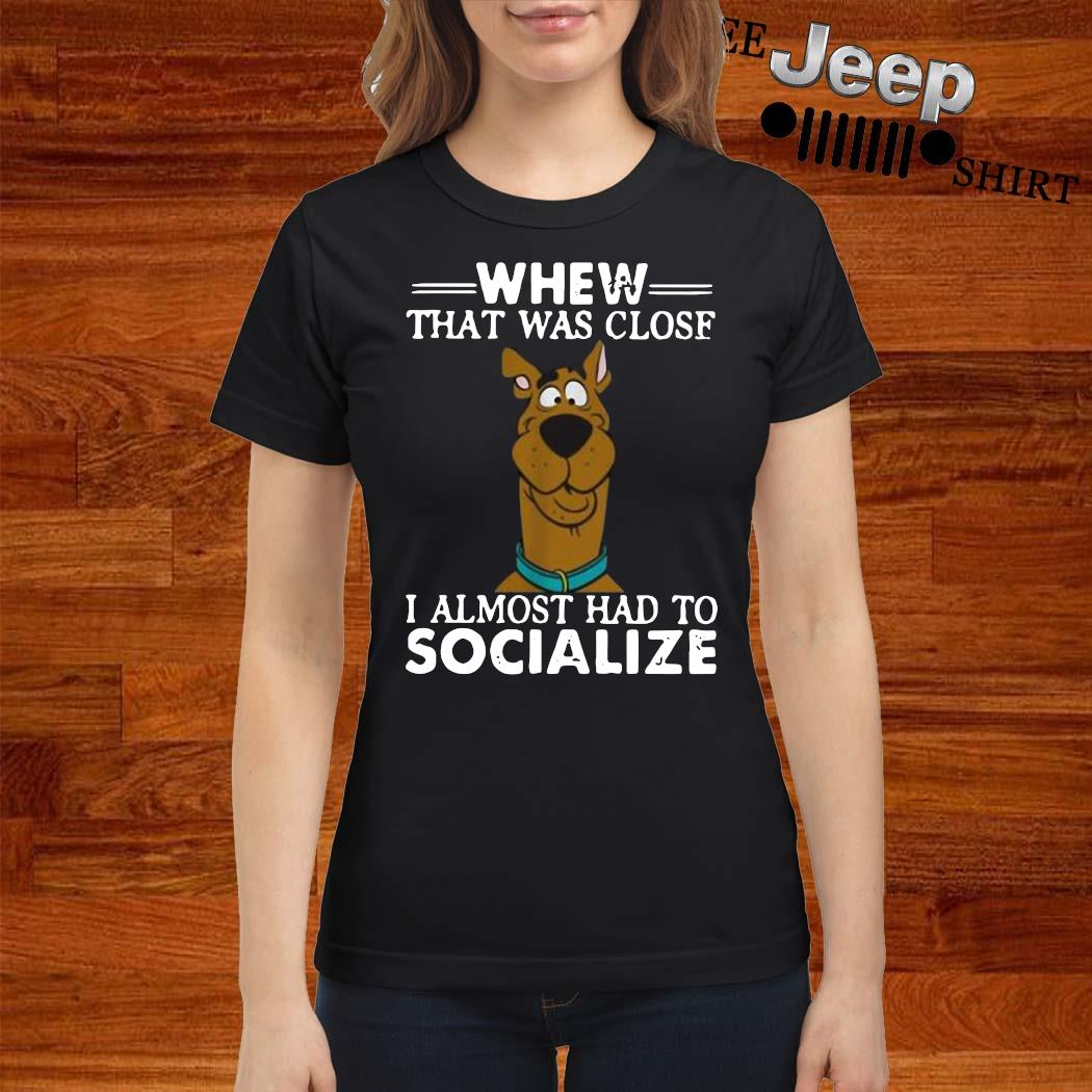 Scooby-doo Whew That Was Close I Almost Had To Socialize Shirt ladies-shirt