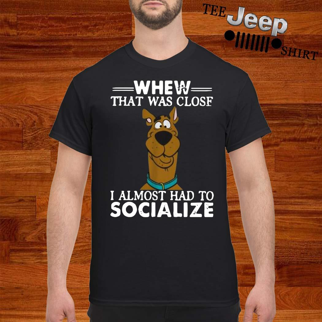 Scooby-doo Whew That Was Close I Almost Had To Socialize Shirt