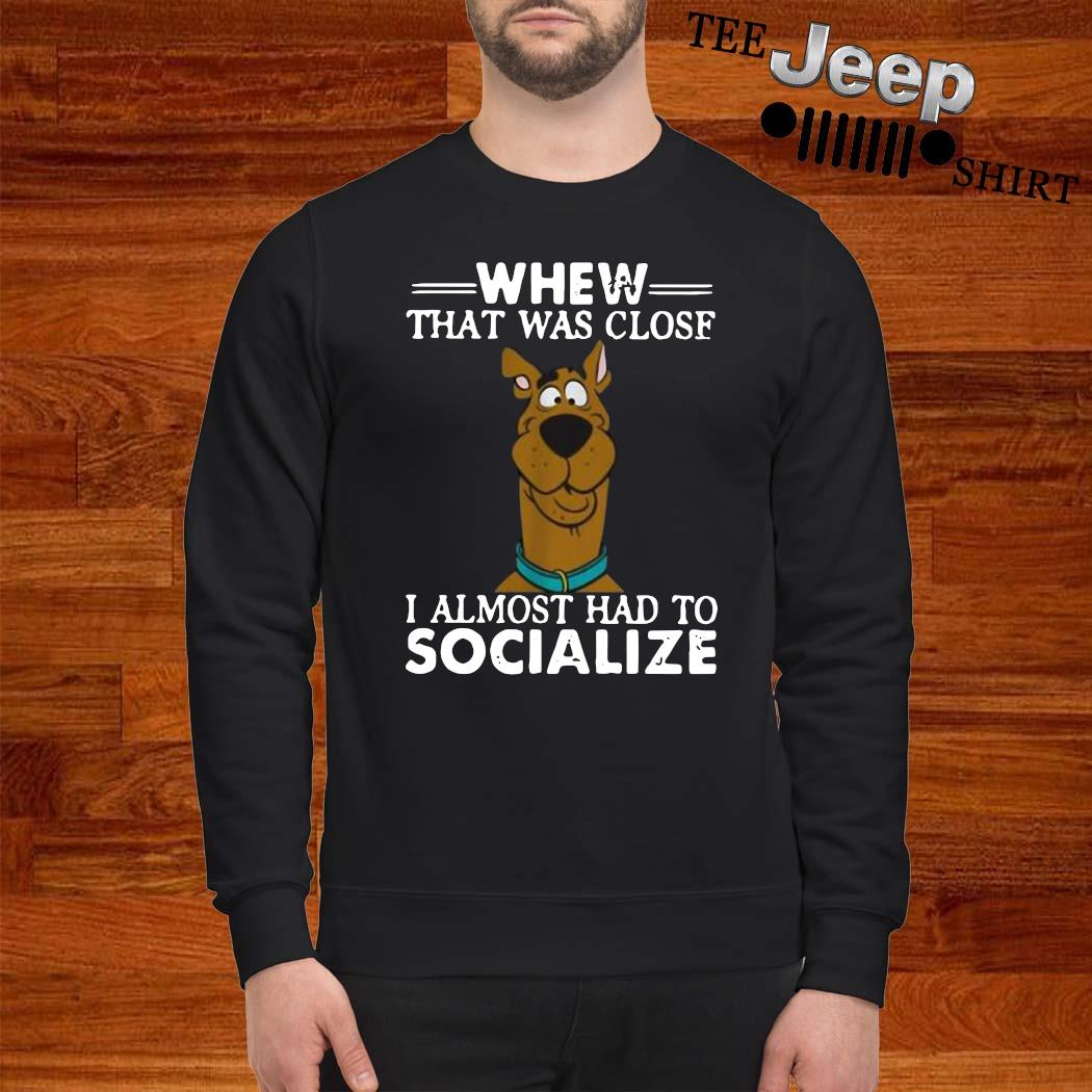 Scooby-doo Whew That Was Close I Almost Had To Socialize Shirt sweatshirt