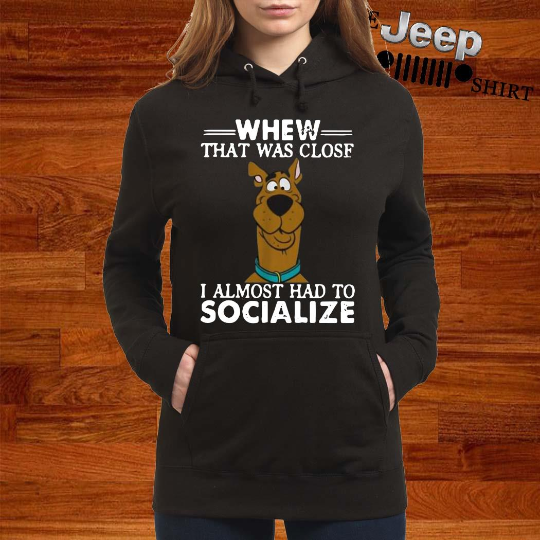 Scooby-doo Whew That Was Close I Almost Had To Socialize Shirt women-hoodie