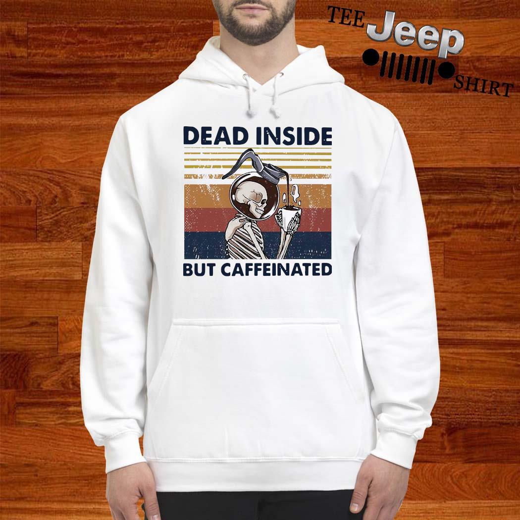 Skeleton Drinking Coffee Dead Inside But Caffeinated Vintage Shirt hoodie