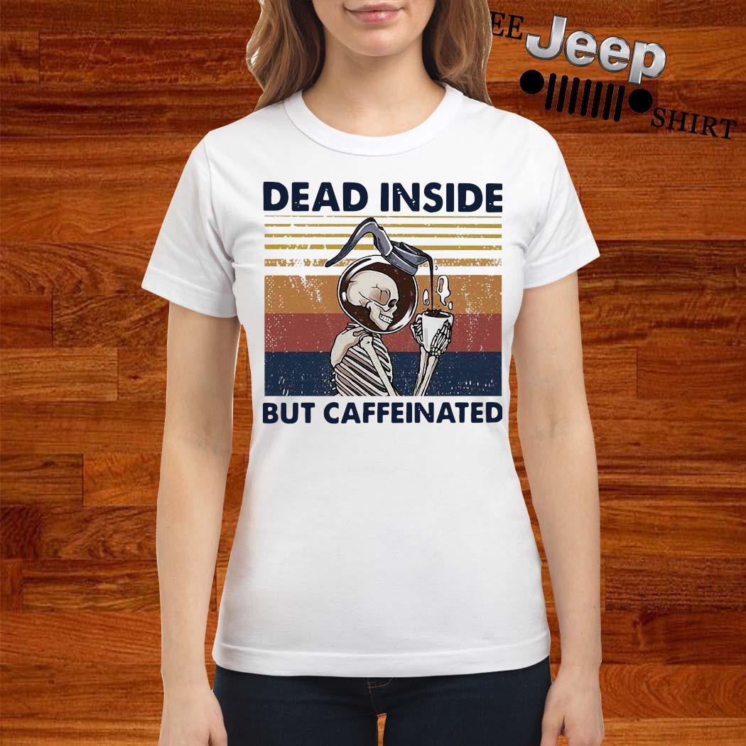Skeleton Drinking Coffee Dead Inside But Caffeinated Vintage Shirt ladies-shirt