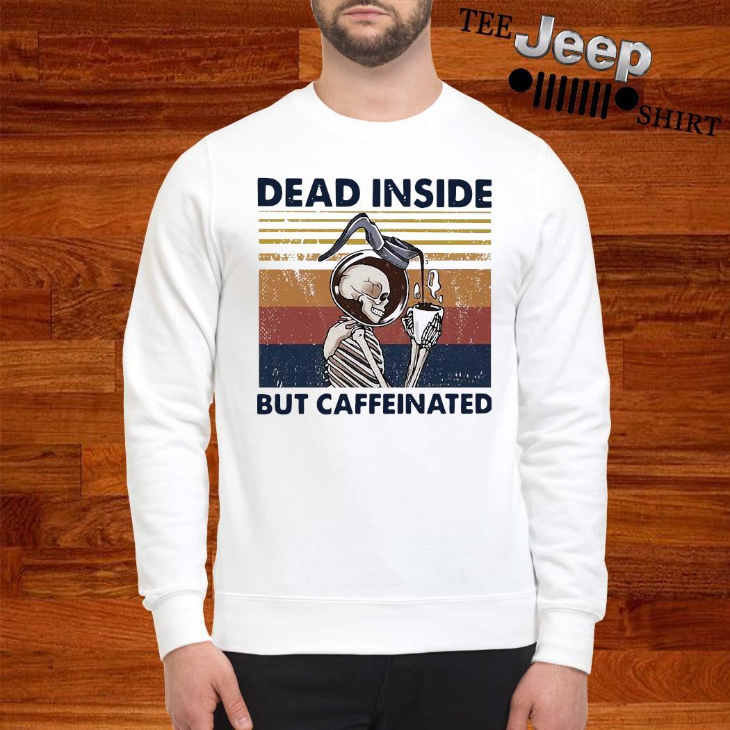 Skeleton Drinking Coffee Dead Inside But Caffeinated Vintage Shirt sweatshirt