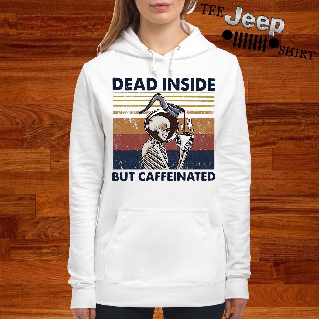 Skeleton Drinking Coffee Dead Inside But Caffeinated Vintage Shirt women-hoodie