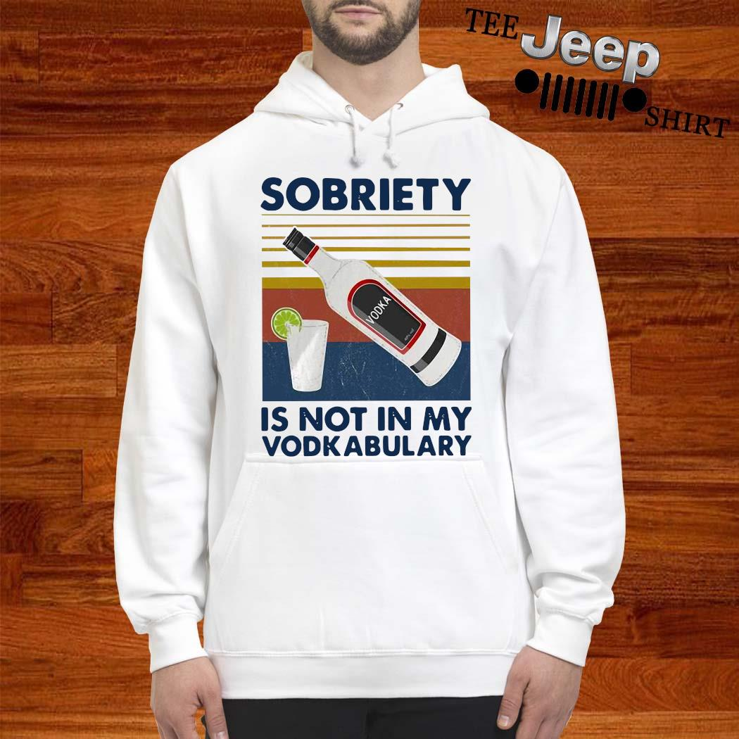 Sobriety Is Not In My Vodkabulary Vintage Shirt hoodie