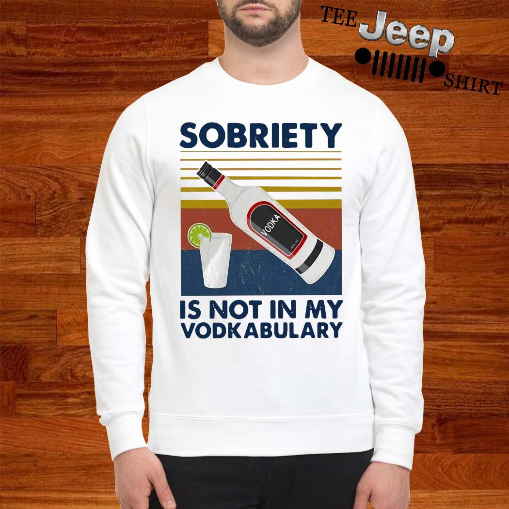 Sobriety Is Not In My Vodkabulary Vintage Shirt sweatshirt
