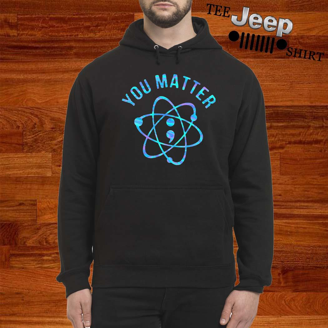 Suicide Prevention Awareness You Matter Colorful Shirt hoodie