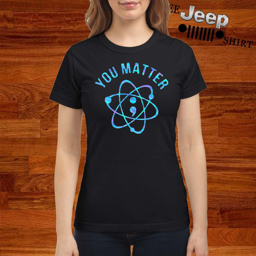 Suicide Prevention Awareness You Matter Colorful Shirt ladies-shirt