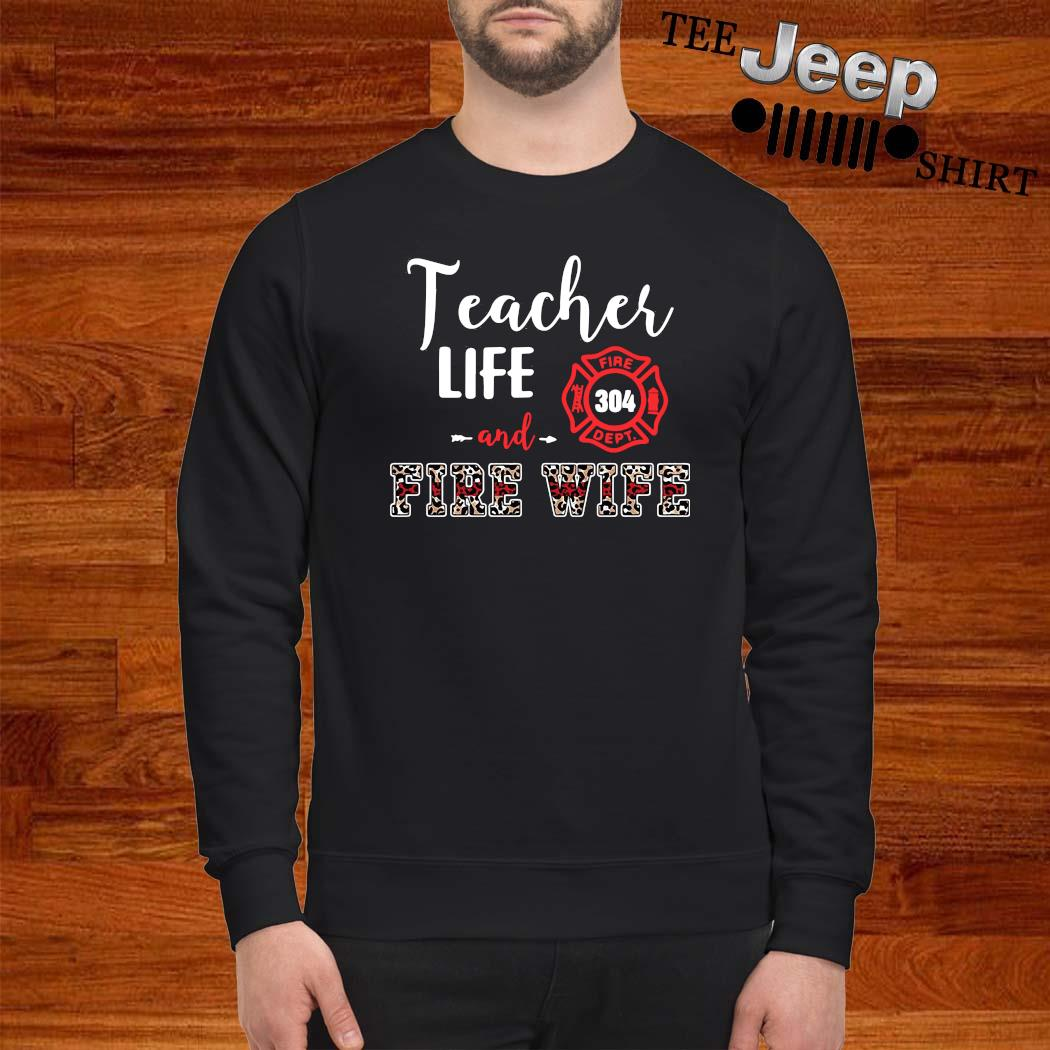 Teacher Life And Fire Wife Shirt sweatshirt