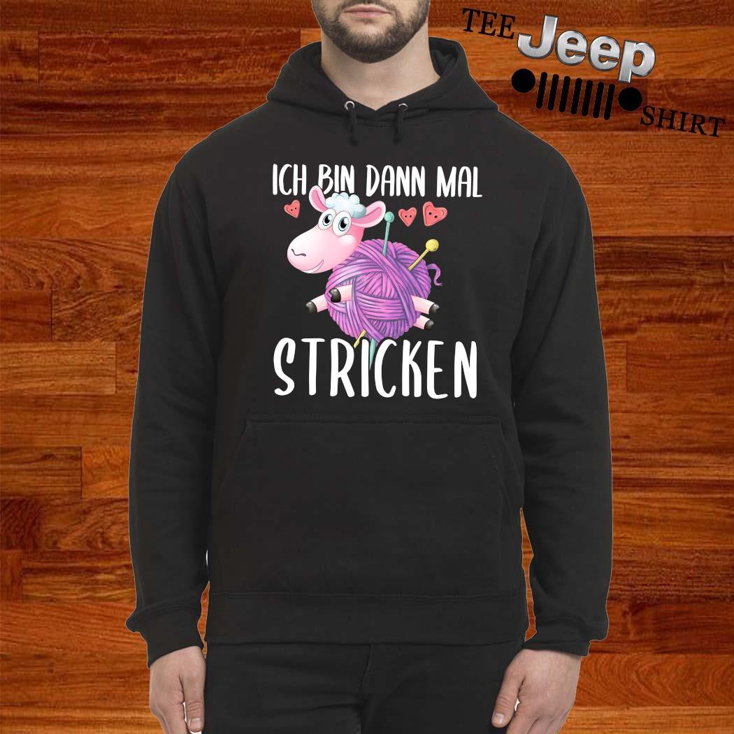 Unicorn Ich Bin Dann Mal Stricken Shirt hoodie