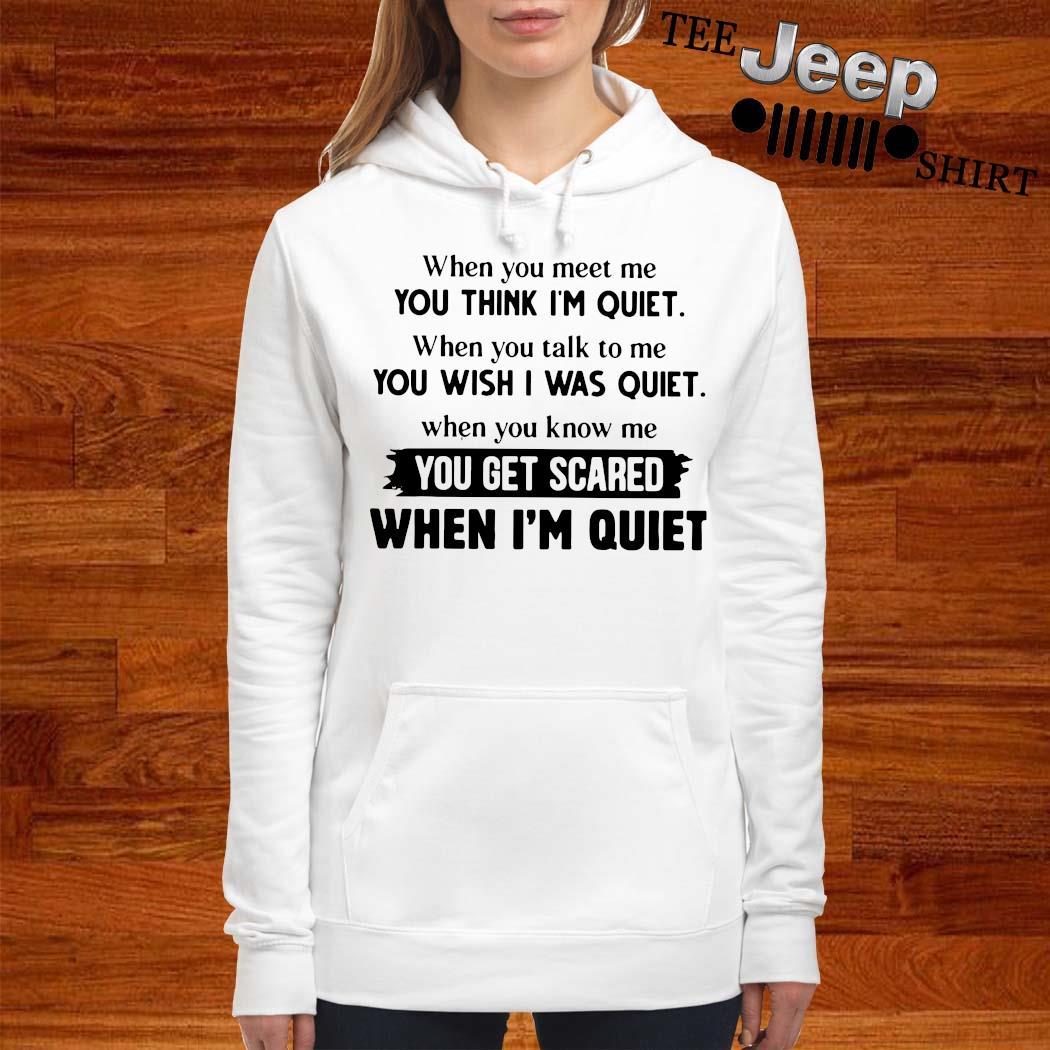 When You Meet Me You Think I'm Quiet When You Talk To Me You Wish I Was Quiet Shirt women-hoodie