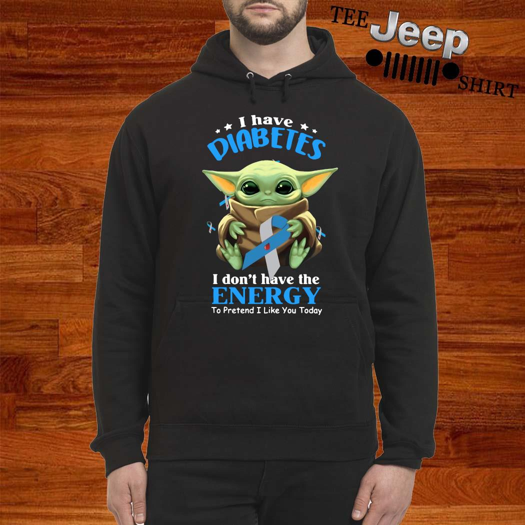 Baby Yoda I Have Diabetes I Don't Have The Enercy Shirt hoodie