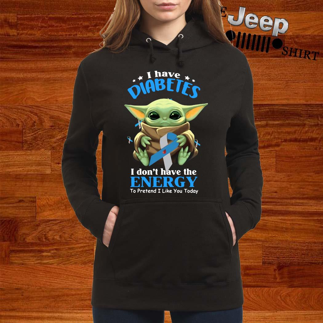 Baby Yoda I Have Diabetes I Don't Have The Enercy Shirt women-hoodie