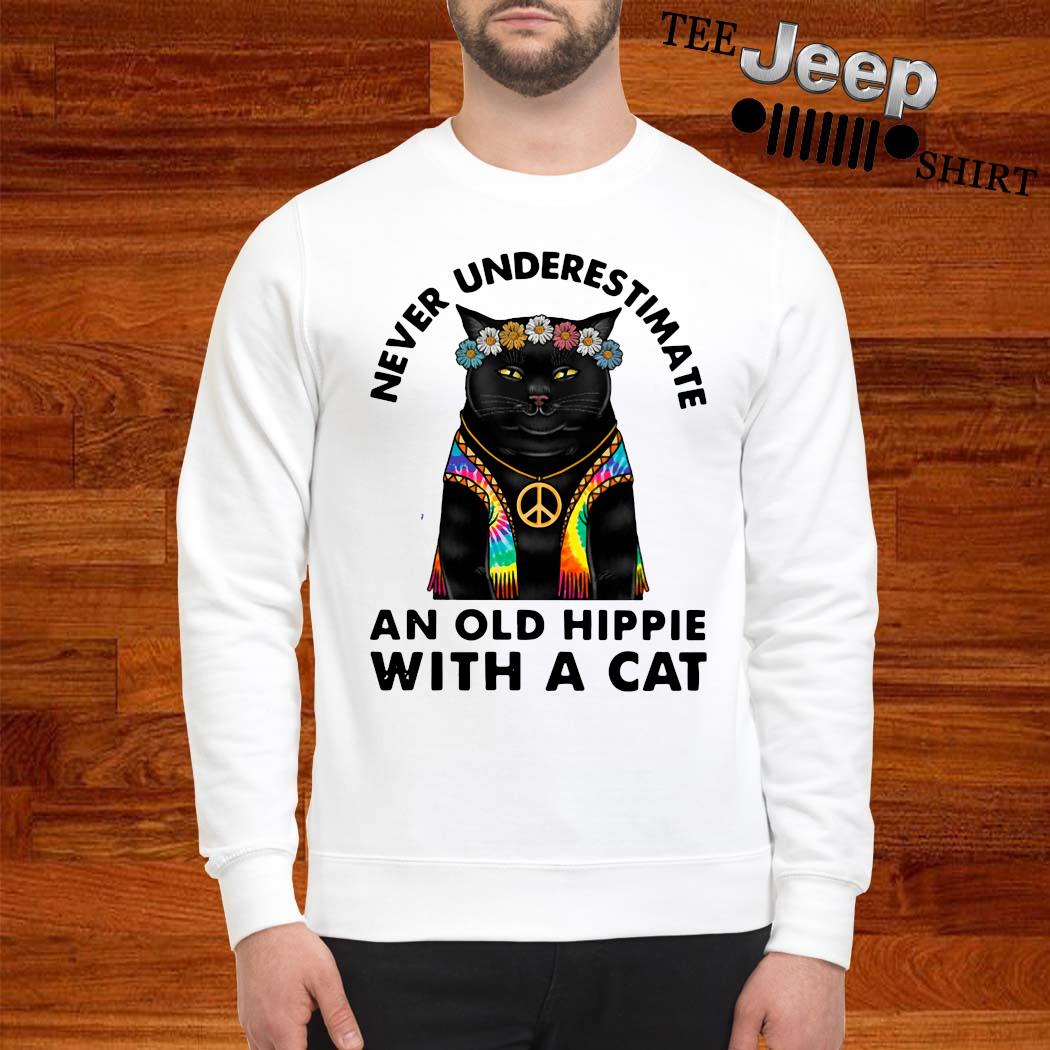Never Underestimate An Old Hippie With A Cat Shirt sweatshirt