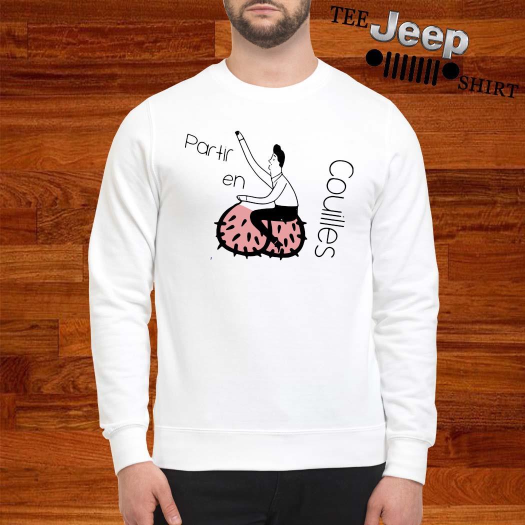 Partir En Couilles Shirt sweatshirt