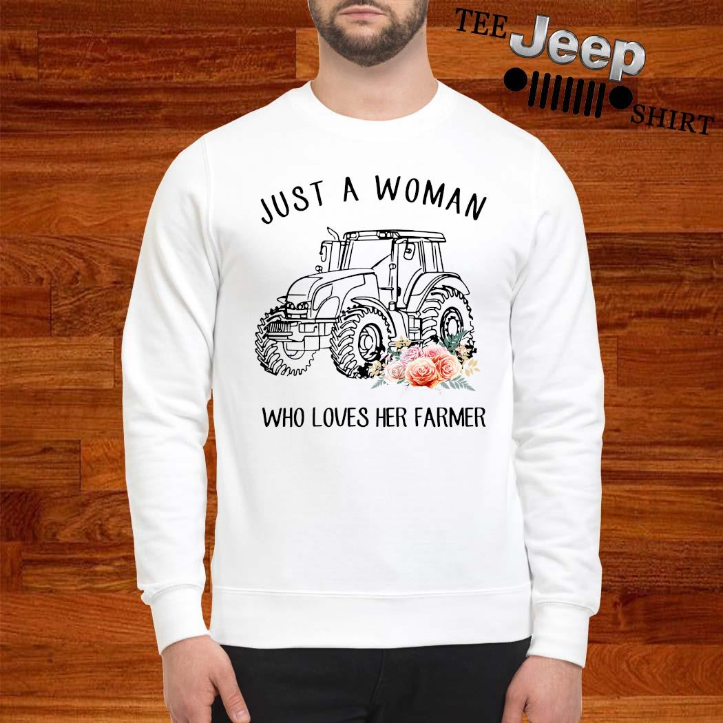 Tractor Just A Woman Who Loves Her Farmer Shirt sweatshirt