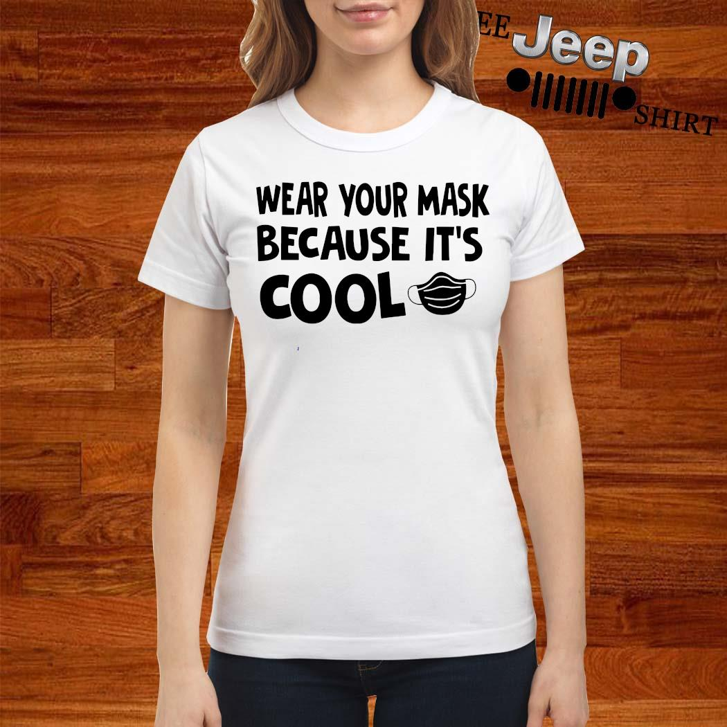 Wear Your Mask Because It's Cool Shirt ladies-shirt