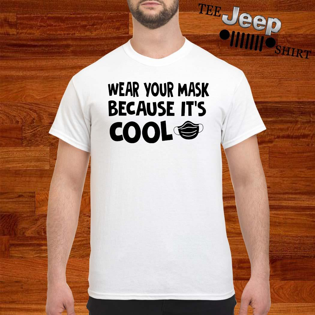 Wear Your Mask Because It's Cool Shirt