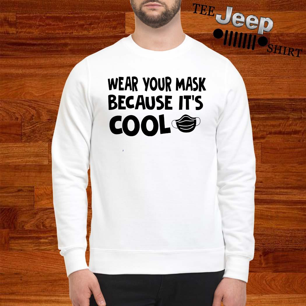 Wear Your Mask Because It's Cool Shirt sweatshirt