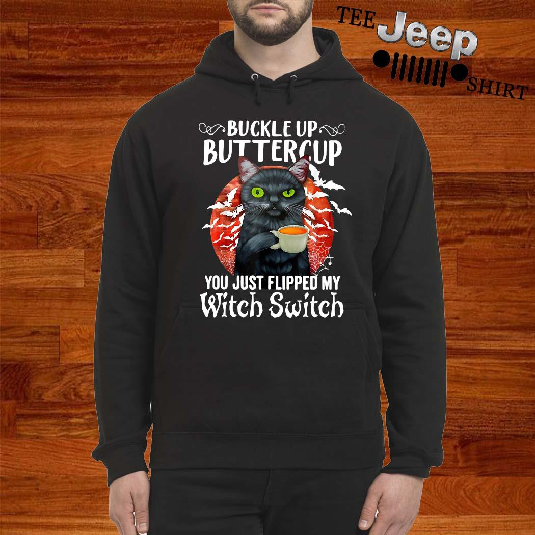 Cat Buckle Up Buttercup You Just Flipped My Witch Switch Shirt hoodie