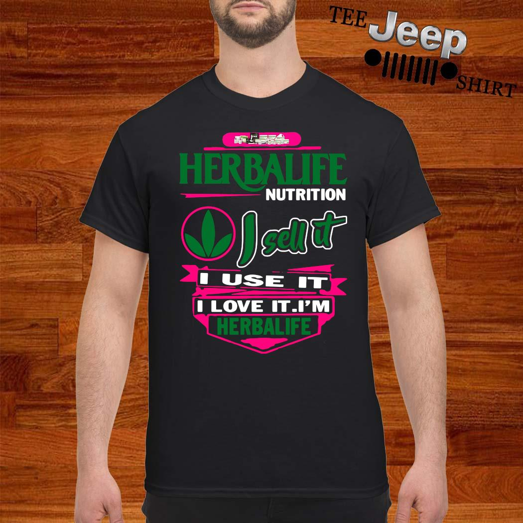 Herbalife Nutrition I Sell It I Use It I Love It I'm Herbalife Shirt