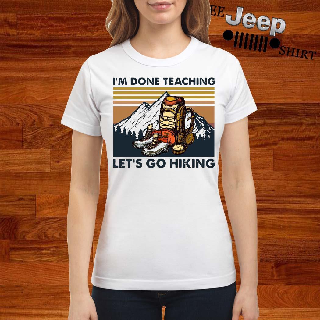 I'm Done Teaching Let's Go Hiking Vintage Shirt ladies-shirt