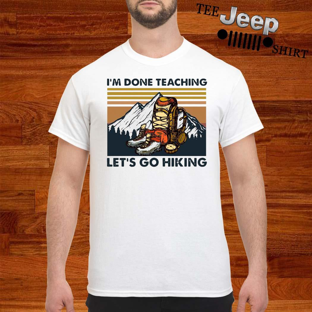 I'm Done Teaching Let's Go Hiking Vintage Shirt