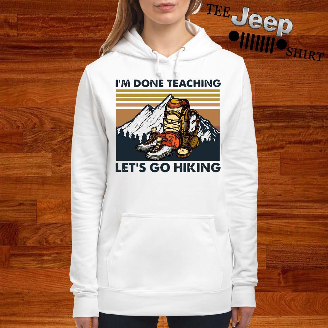 I'm Done Teaching Let's Go Hiking Vintage Shirt women-hoodie