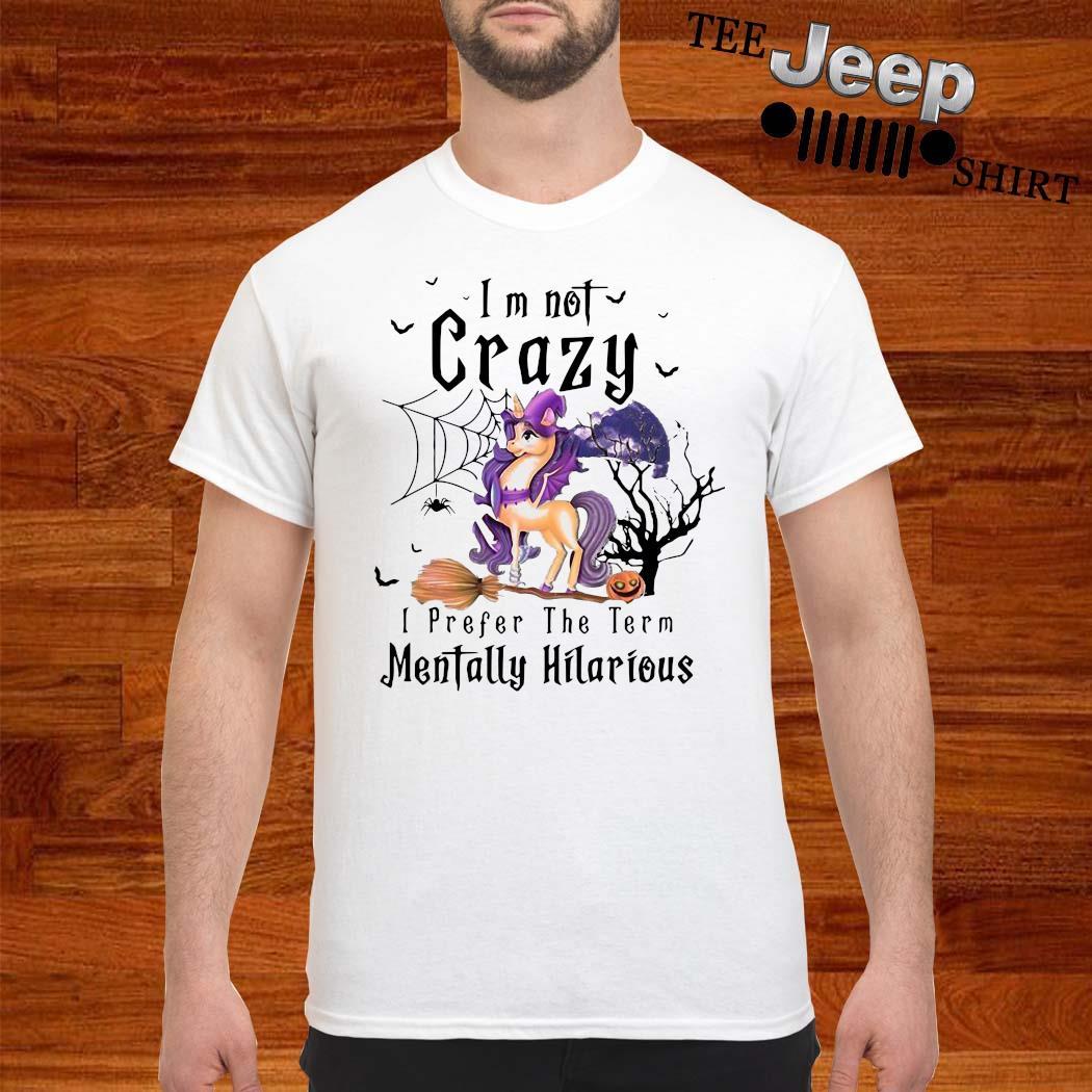 I'm Not Crazy I Prefer The Term Mentally Hilarious Shirt