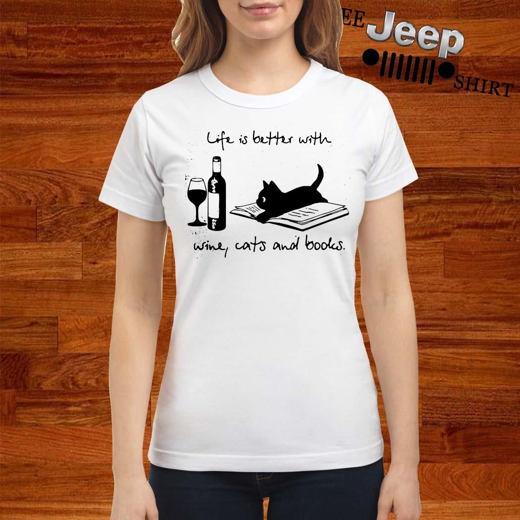 Life Is Better With Wine Cats And Books Shirt ladies-shirt