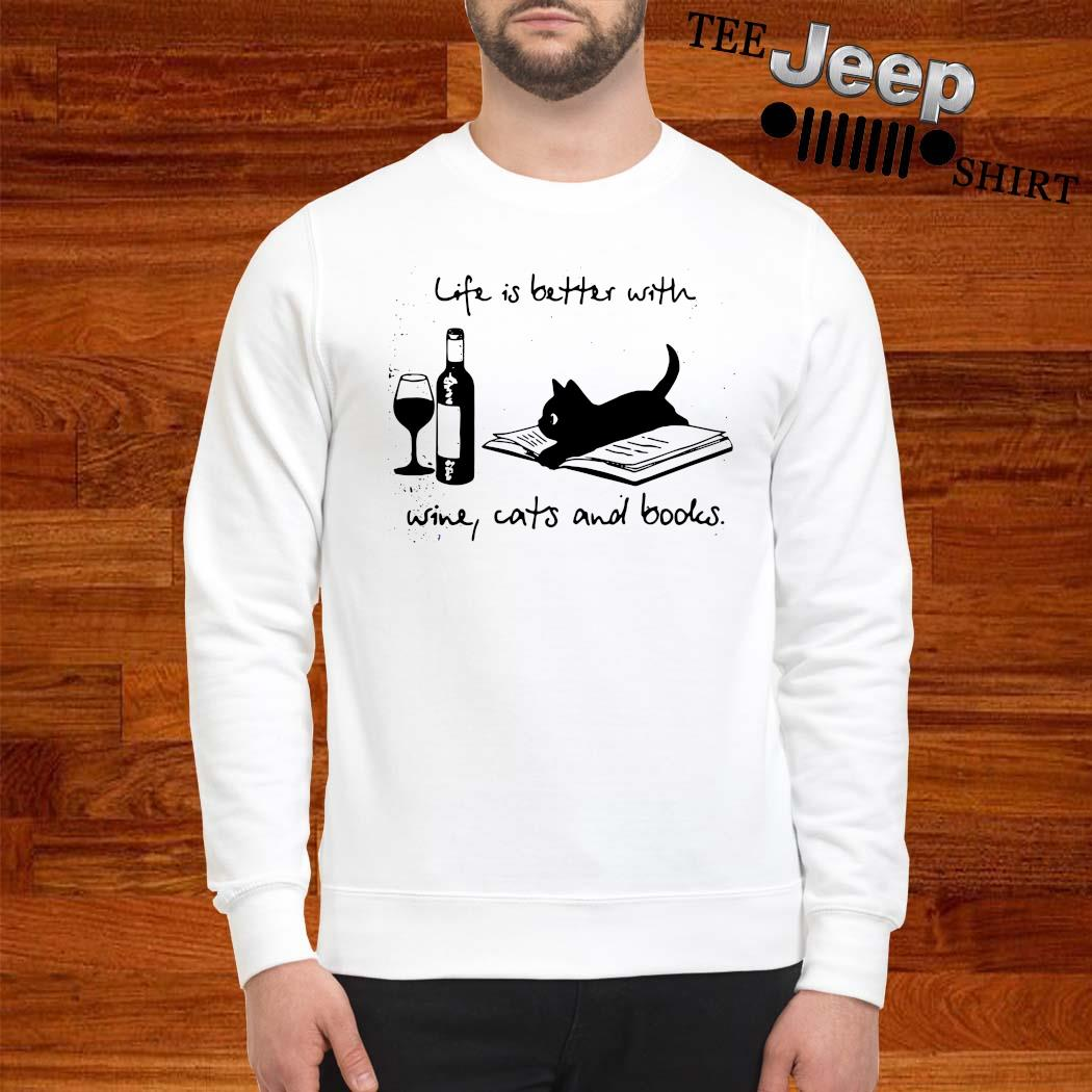 Life Is Better With Wine Cats And Books Shirt sweatshirt