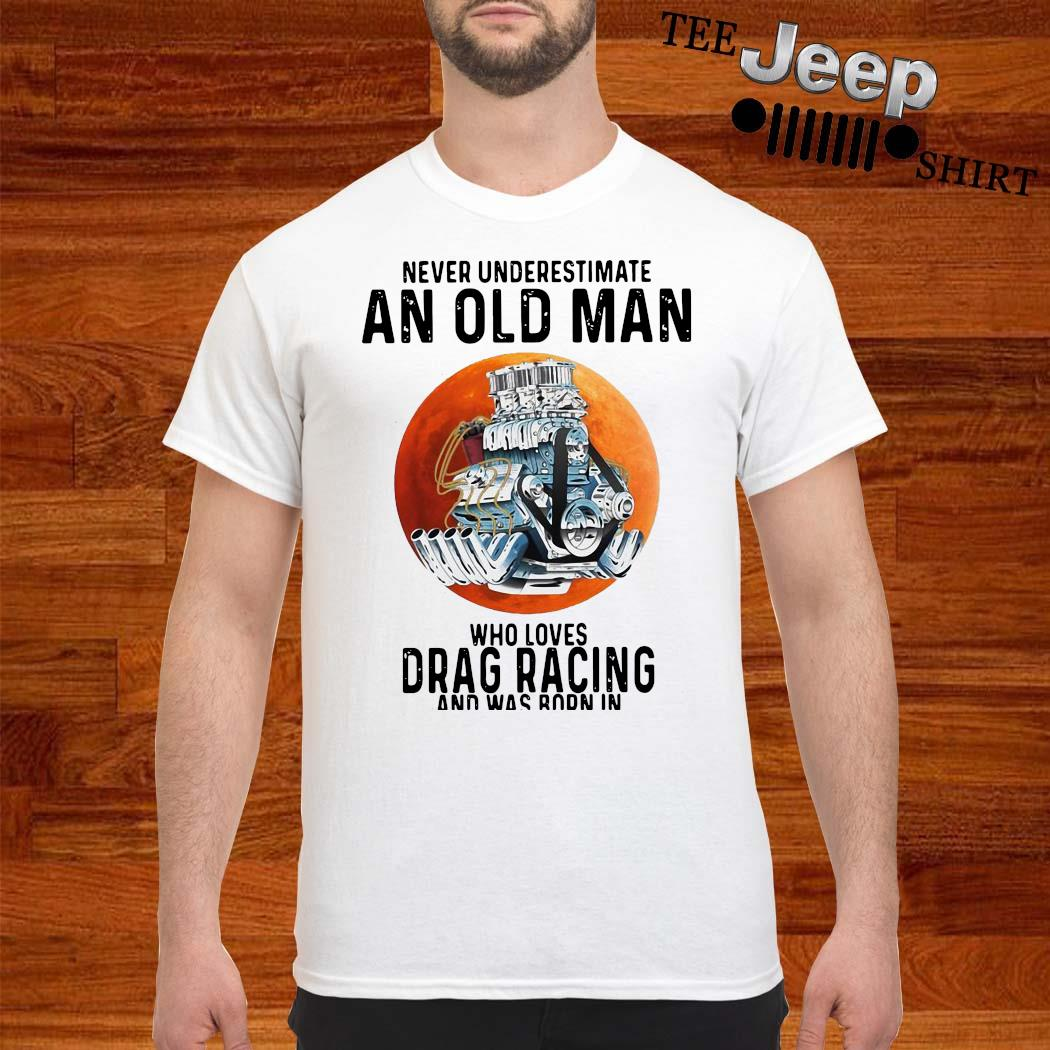 Never Underestimate An Old Man Who Loves Drag Racing And Was Born In September Shirt
