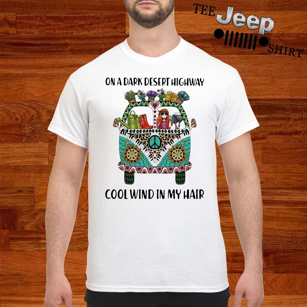 On A Dark Desert Highway Cool Wind In My Hair Hippie Peace Car Girl And Gardening Tools Shirt