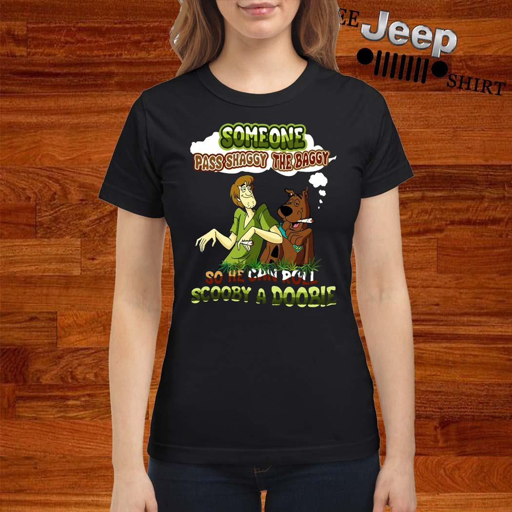 Someone Pass Shaggy The Baggy So He Can Roll Scooby A Doobie Shirt ladies-shirt