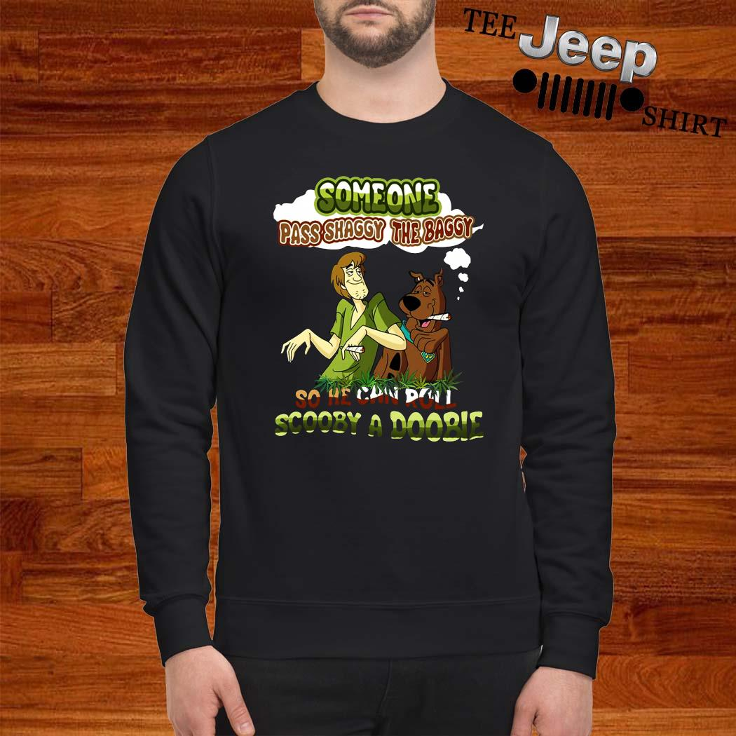 Someone Pass Shaggy The Baggy So He Can Roll Scooby A Doobie Shirt sweatshirt