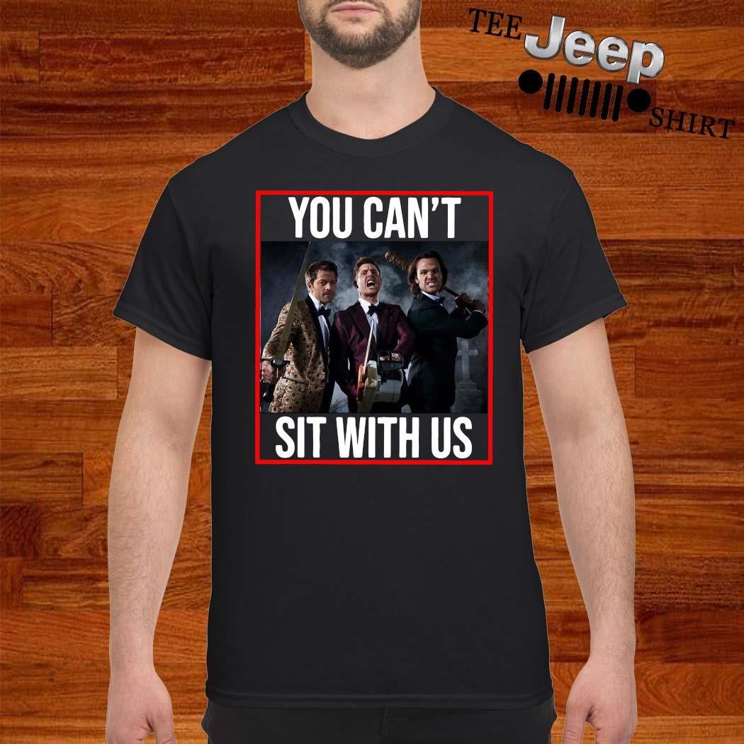 Supernatural You Can't Sit With Us Shirt