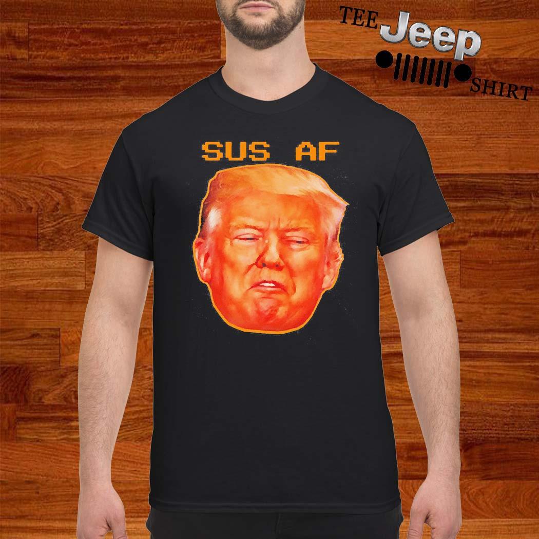 2020 Sus AF President Donald Trump Shirt