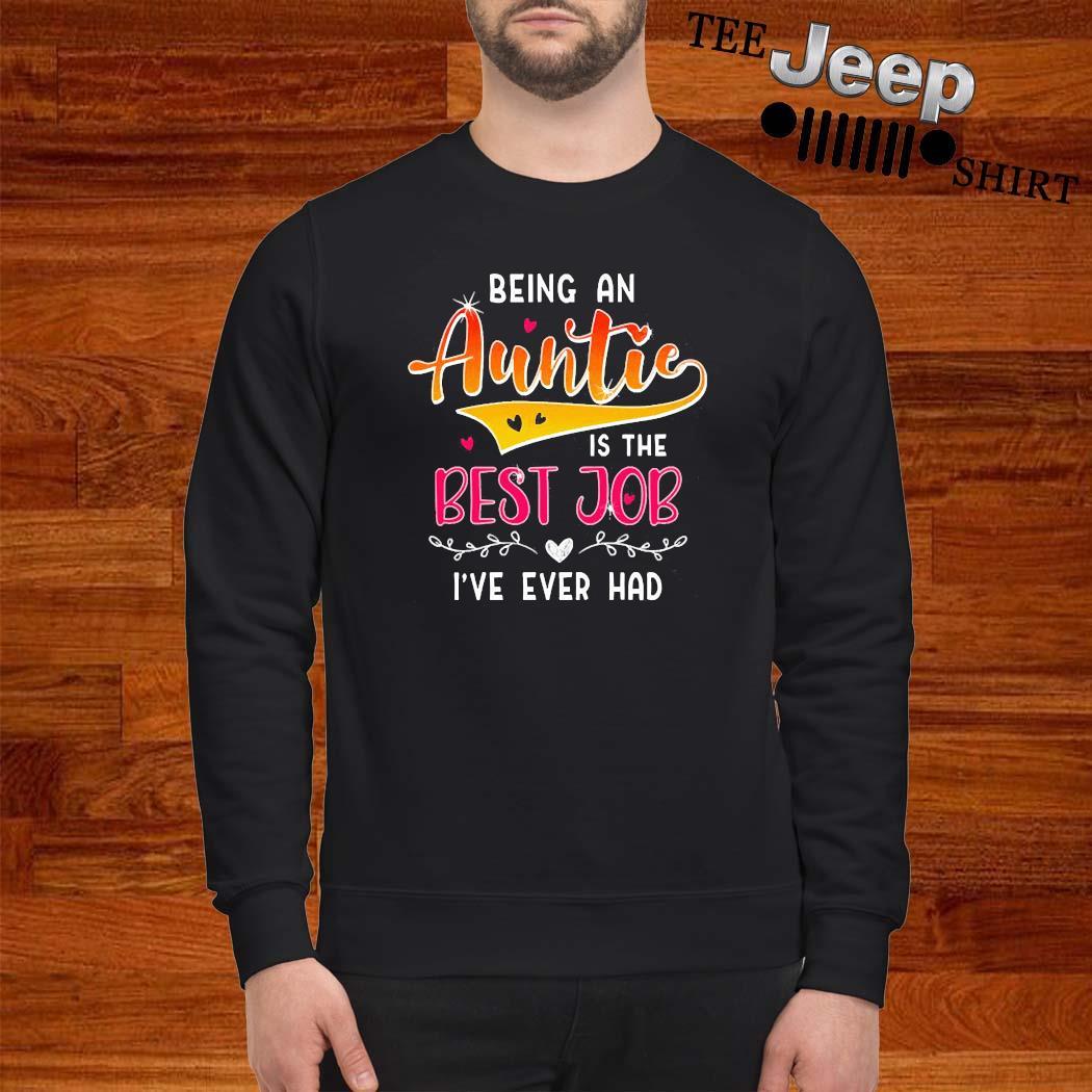 Being An Auntie Is The Best Job Shirt sweatshirt