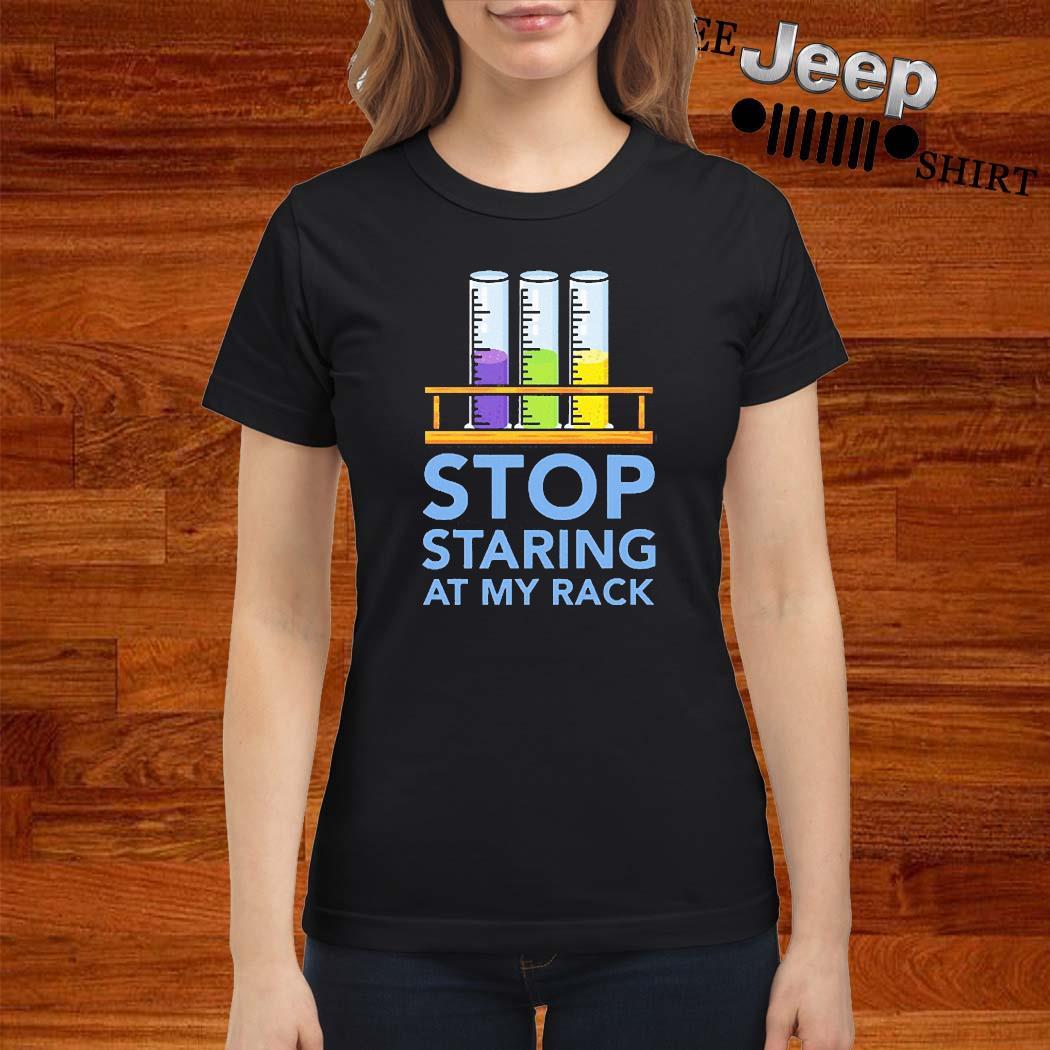 Chemistry Stop Staring At My Rack 2020 Shirt ladies-shirt