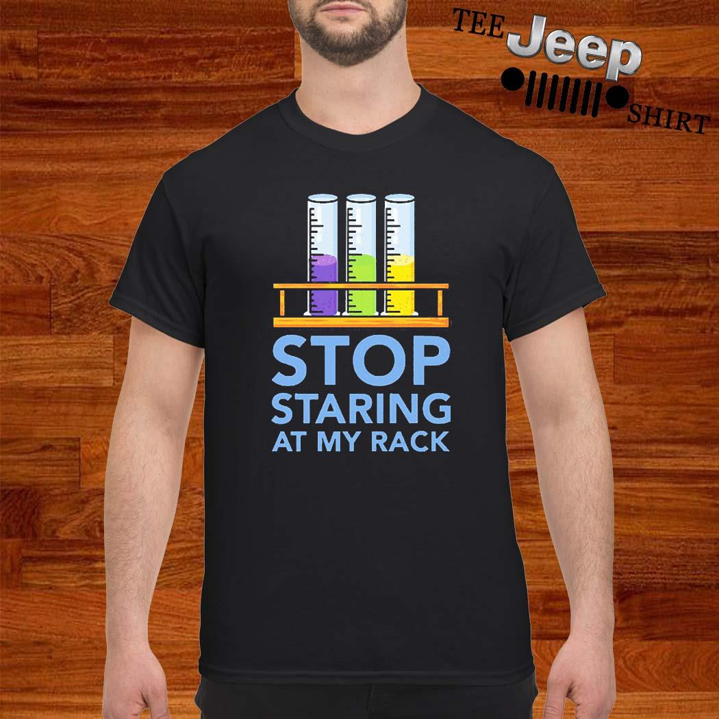 Chemistry Stop Staring At My Rack 2020 Shirt