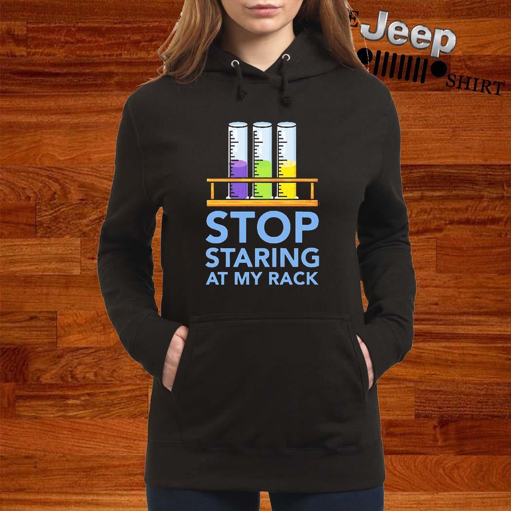 Chemistry Stop Staring At My Rack 2020 Shirt women-hoodie