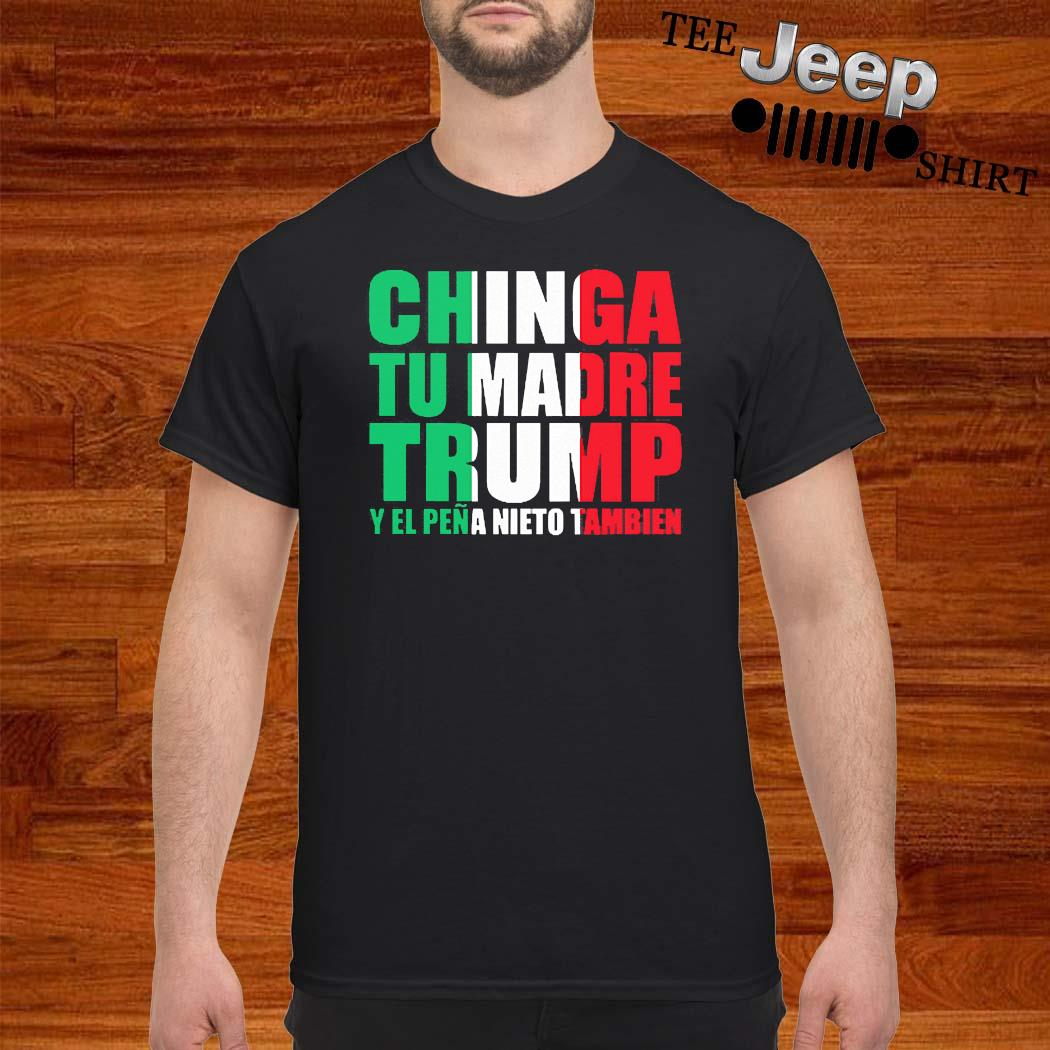 Chinga Tu Madre Trump Y El Pena Nieto Tambien Shirt