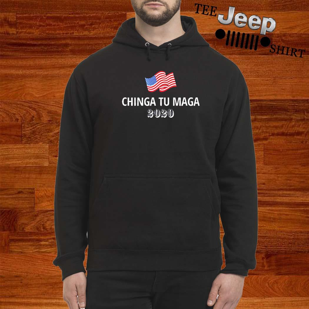 Chinga Tu Maga 2020 Flag US Shirt hoodie