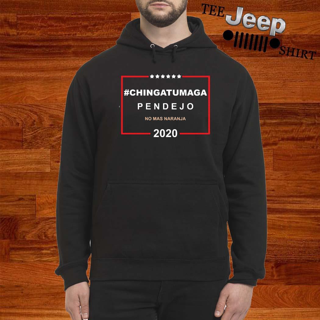 Chingatumaga Pendejo No Mas Naranja 2020 Shirt hoodie